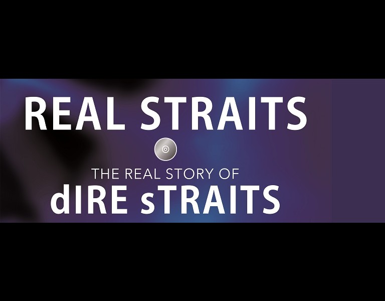 REAL STRAITS - THE REAL STORY OF DIRE STRAITS